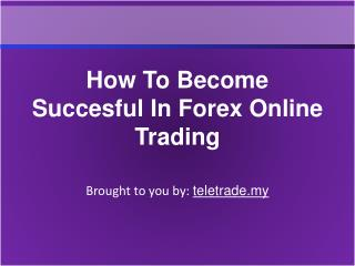 How To Become Successful In Forex Online Trading