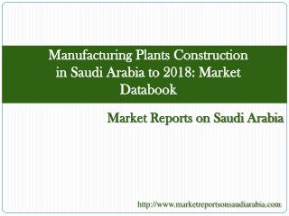 Manufacturing Plants Construction in Saudi Arabia to 2018