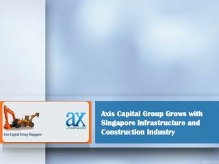 Axis Capital Group Grows with Singapore Infrastructure and C