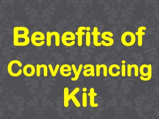 Benefits of Conveyancing Kit