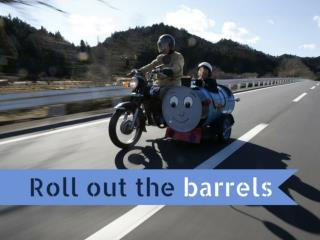Roll out the barrels