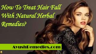 How To Treat Hair Fall With Natural Herbal Remedies?