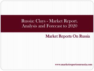 Russia: Clays - Market Report. Analysis and Forecast to 2020