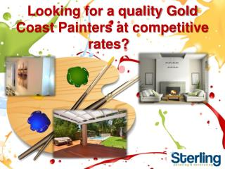Looking for a quality Gold Coast Painters at competitive rat