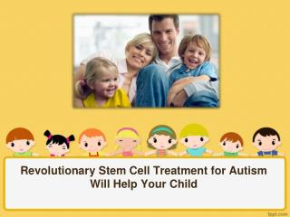 Revolutionary Stem Cell Treatment for Autism will Help your
