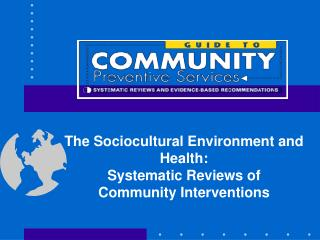 The Sociocultural Environment and Health: Systematic Reviews of Community Interventions