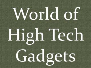 World of High Tech Gadgets