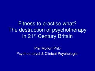 Fitness to practise what? The destruction of psychotherapy in 21 st Century Britain