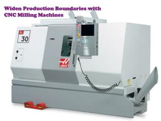 Widen Production Boundaries with CNC Milling Machines