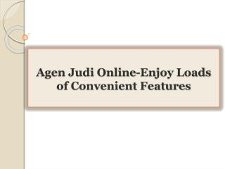 Agen Judi Online-Enjoy Loads of Convenient Features
