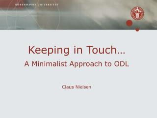 Keeping in Touch… A Minimalist Approach to ODL Claus Nielsen