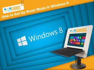 Mytechgurus - How to Enable Kiosk Mode in Windows 8 Computer