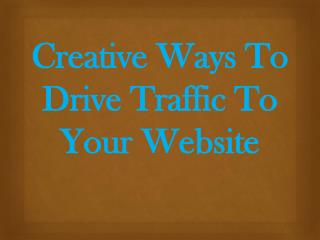 Creative Ways To Drive Traffic To Your Website