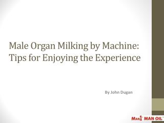 Male Organ Milking by Machine - Tips for Enjoying