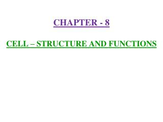 CHAPTER - 8  CELL   STRUCTURE AND FUNCTIONS