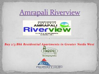 Amrapali Riverview noida extension Book 2,3 BHK Luxury Flats
