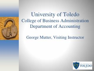University of Toledo College of Business Administration Department of Accounting George Mutter, Visiting Instructor