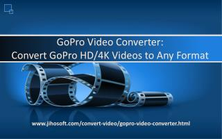 GoPro Video Converter: Convert GoPro HD/4K Videos to Any For