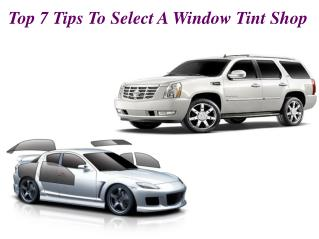 Top 7 Tips To Select A Window Tint Shop