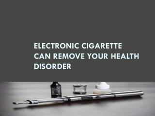 Electronic Cigarette can remove your health disorder