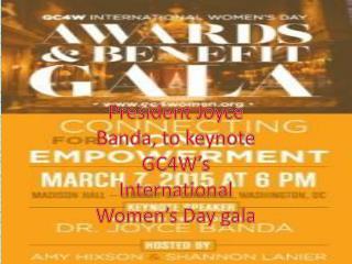 President Joyce Banda, to keynote GC4W's International Women