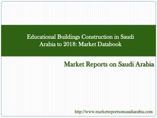 Educational Buildings Construction in Saudi Arabia to 2018: