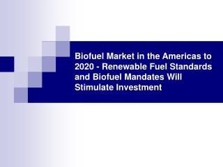 Biofuel Market in the Americas to 2020