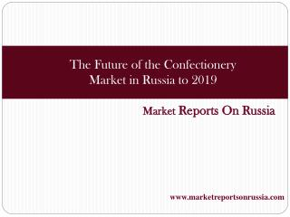 The Future of the Confectionery Market in Russia to 2019