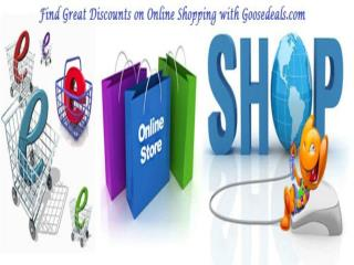 Find great discounts on online shopping with goosedeals.com