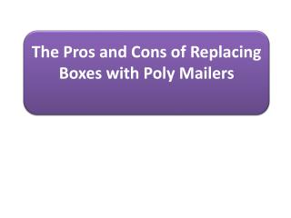 The Pros and Cons of Replacing Boxes with Poly Mailers