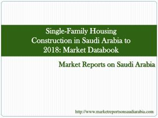 Single-Family Housing Construction in Saudi Arabia to 2018