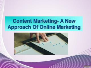 Content Marketing- A New Approach Of Online Marketing