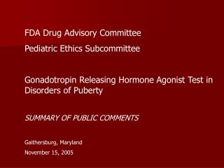FDA Drug Advisory Committee Pediatric Ethics Subcommittee Gonadotropin Releasing Hormone Agonist Test in Disorders of Pu