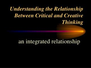 Understanding the Relationship Between Critical and Creative Thinking