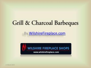 Grill & Charcoal Barbeques at Wilshire Fireplace Shop