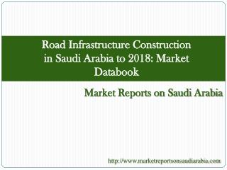 Road Infrastructure Construction in Saudi Arabia to 2018