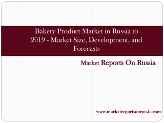 Bakery Product Market in Russia to 2019 - Market Size