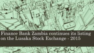Finance Bank of Zambia Continues its listing on LuSE- 2015