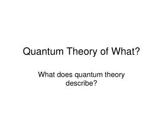 Quantum Theory of What