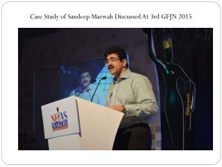 Case Study of Sandeep Marwah Discussed At 3rd GFJN 2015