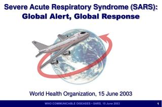 Severe Acute Respiratory Syndrome SARS: Global Alert