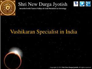 Vashikaran Specialist in India   shrinewdurgajyotish.com