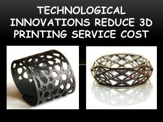Technological Innovations Reduce 3D Printing Service Cost