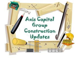 Axis Capital Group Construction Updates