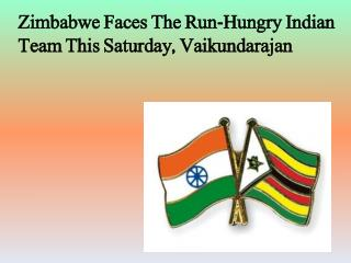 Zimbabwe Faces The Run-Hungry Indian Team This Saturday, Vai