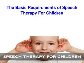 The Basic Requirements of Speech Therapy For Children