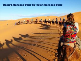 Desert Morocco Tour by Your Morocco Tour