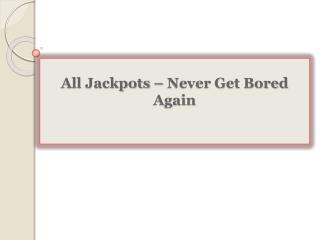 All Jackpots-Never Get Bored Again