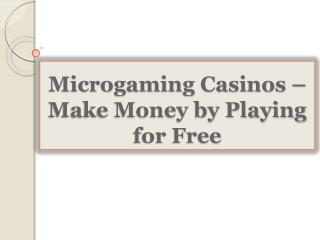 Microgaming Casinos-Make Money by Playing for Free