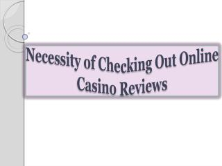 Necessity of Checking Out Online Casino Reviews